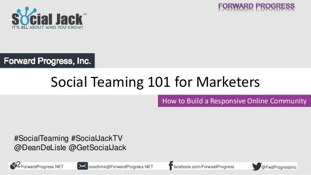 ForwardProgress.NET facebook.com/ForwardProgresscoachme@ForwardProgress.NET @FwdProgressInc Social Teaming 101 for Markete...
