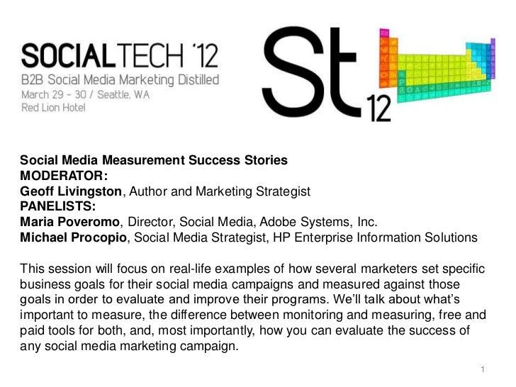 Social Media Measurement Success StoriesMODERATOR:Geoff Livingston, Author and Marketing StrategistPANELISTS:Maria Poverom...