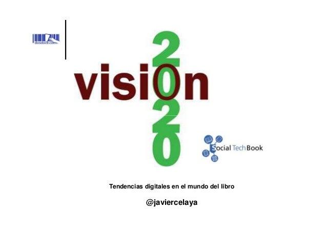 Tendencias digitales en el mundo del libro            @javiercelaya