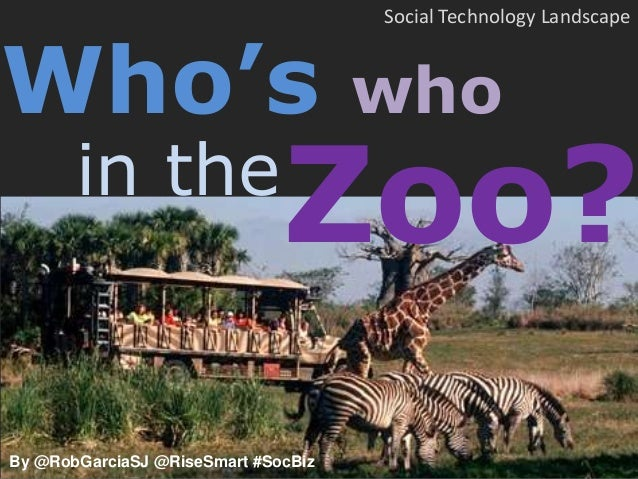 Social Technology LandscapeWho's                                who       in the                              Zoo?By @RobG...