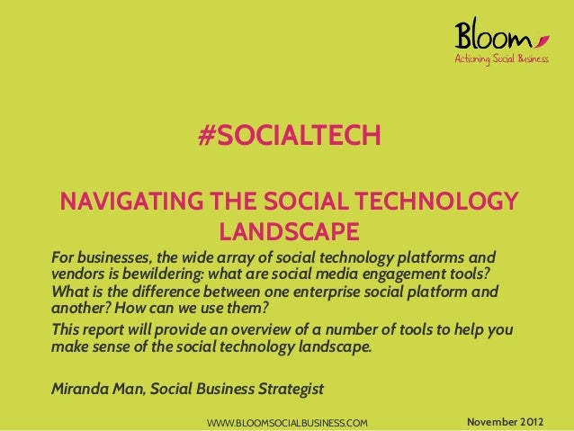 #SOCIALTECH NAVIGATING THE SOCIAL TECHNOLOGY             LANDSCAPEFor businesses, the wide array of social technology plat...