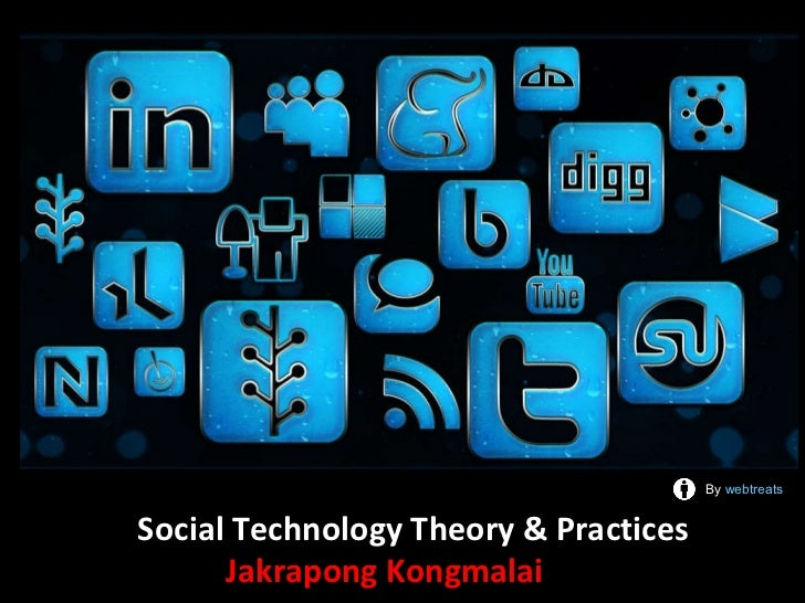 Social Technology Theory & Practices   Jakrapong Kongmalai   By  webtreats