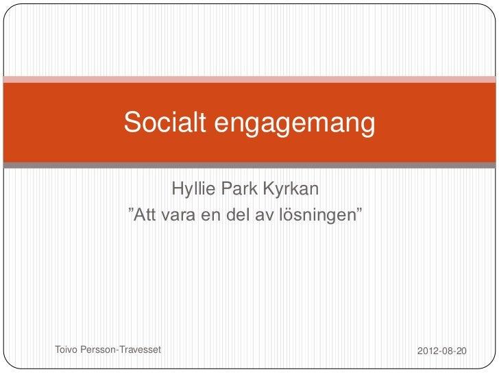 """Socialt engagemang                     Hyllie Park Kyrkan               """"Att vara en del av lösningen""""Toivo Persson-Traves..."""