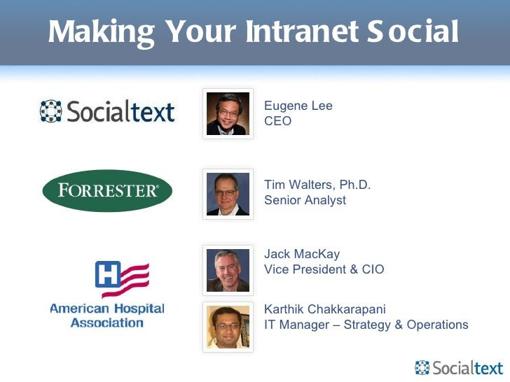 Making Your Intranet Social Eugene Lee CEO Tim Walters, Ph.D. Senior Analyst Jack MacKay Vice President & CIO Karthik Chak...