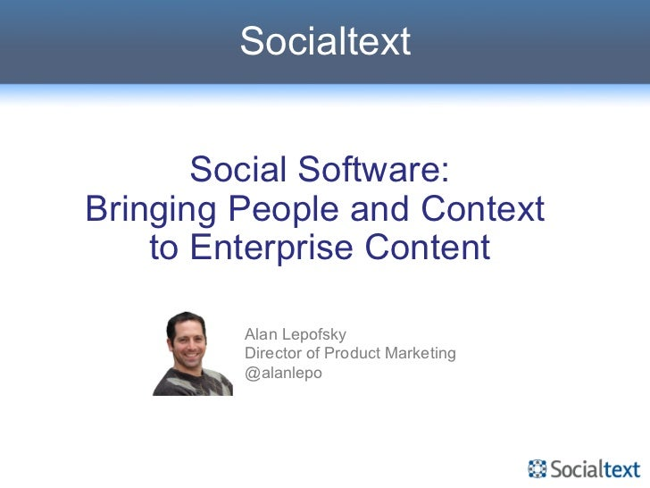 Socialtext       Social Software:Bringing People and Context    to Enterprise Content         Alan Lepofsky         Direct...