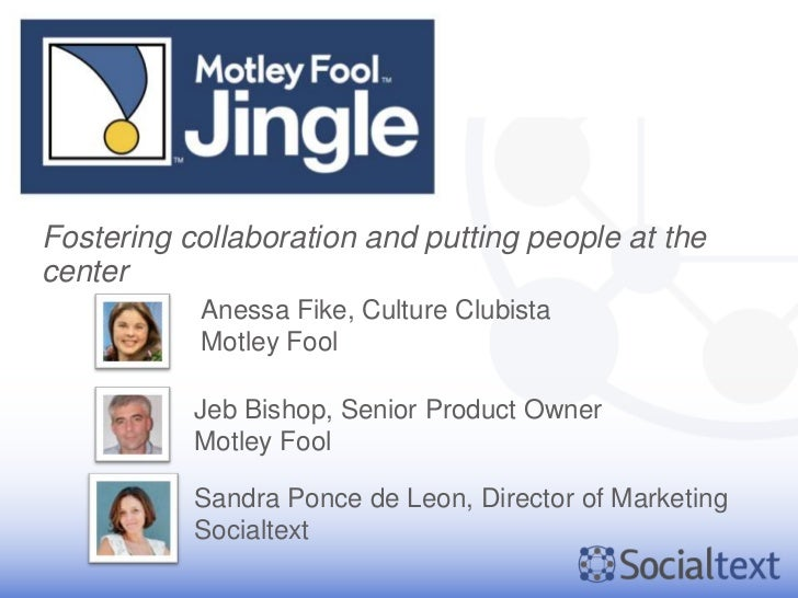 Fostering collaboration and putting people at thecenter           Anessa Fike, Culture Clubista           Motley Fool     ...