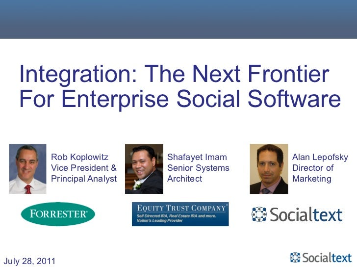 Integration: The Next Frontier   For Enterprise Social Software           Rob Koplowitz       Shafayet Imam    Alan Lepofs...