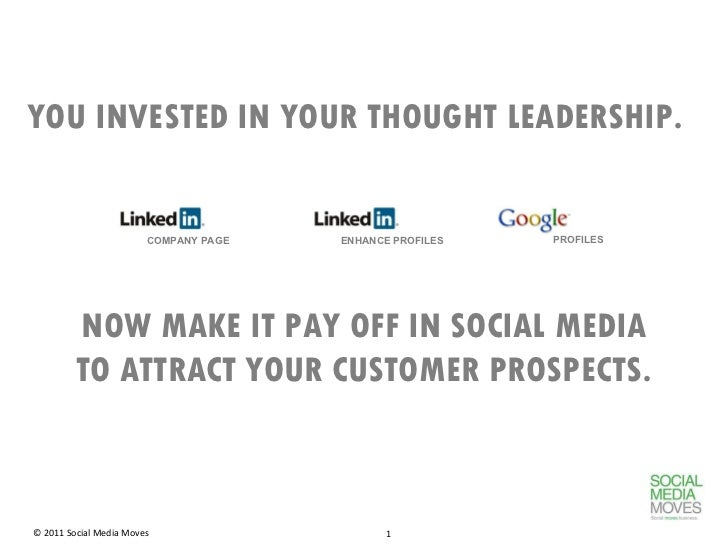 YOU INVESTED IN YOUR THOUGHT LEADERSHIP.  NOW MAKE IT PAY OFF IN SOCIAL MEDIA TO ATTRACT YOUR CUSTOMER PROSPECTS. COMPANY ...