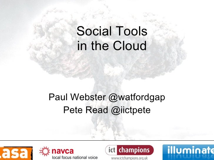 Social Tools in the Cloud Paul Webster @watfordgap Pete Read @iictpete