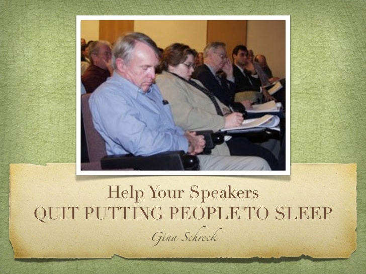 Help Your SpeakersQUIT PUTTING PEOPLE TO SLEEP          Gina Schreck