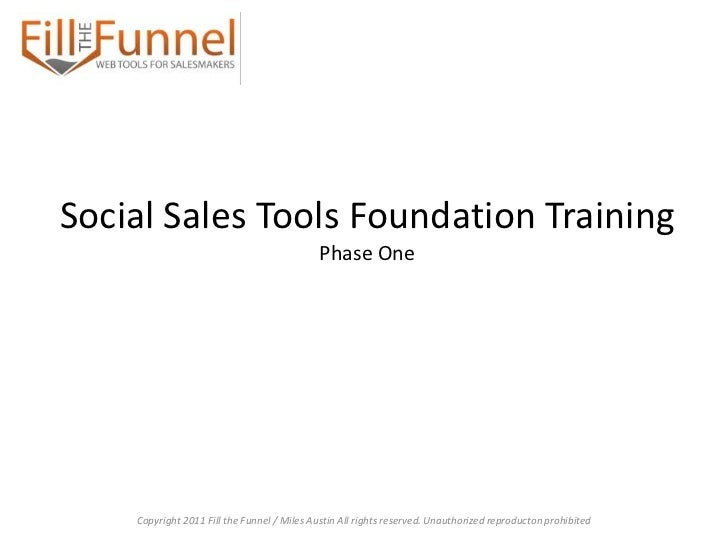 Social Sales Tools Foundation Training                                            Phase One    Copyright 2011 Fill the Fun...