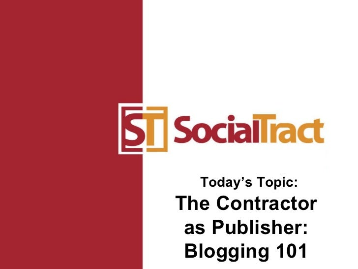 Today's Topic: The Contractor as Publisher: Blogging 101