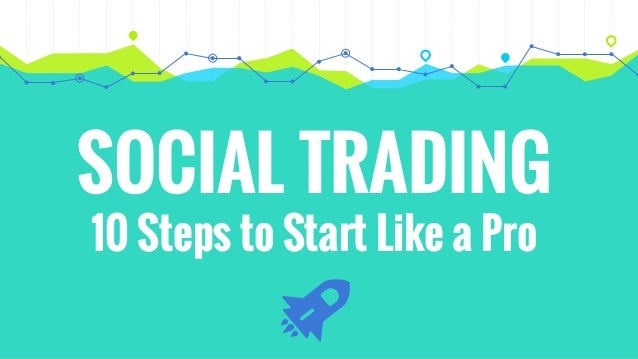 SOCIAL TRADING 10 Steps to Start Like a Pro