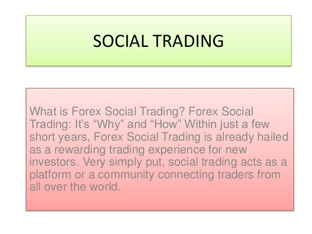 "SOCIAL TRADING What is Forex Social Trading? Forex Social Trading: It's ""Why"" and ""How"" Within just a few short years, For..."