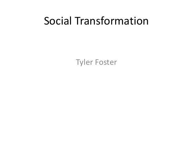 Social Transformation      Tyler Foster