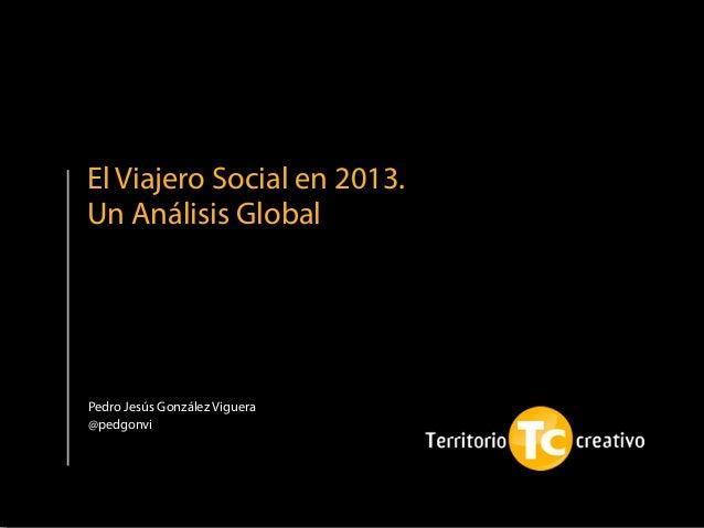 Pedro Jesús González Viguera@pedgonviEl Viajero Social en 2013.Un Análisis Global