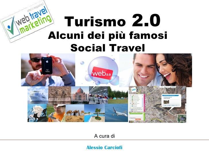 Turismo  2.0 Alcuni dei più famosi Social Travel Alessio Carciofi A cura di