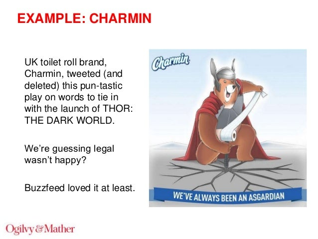 EXAMPLE: CHARMIN UK toilet roll brand, Charmin, tweeted (and deleted) this pun-tastic play on words to tie in with the lau...