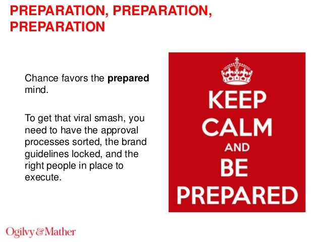 PREPARATION, PREPARATION, PREPARATION  Chance favors the prepared mind. To get that viral smash, you need to have the appr...