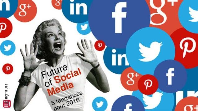 Future  of Social  Media  5 tendances  pour 2016