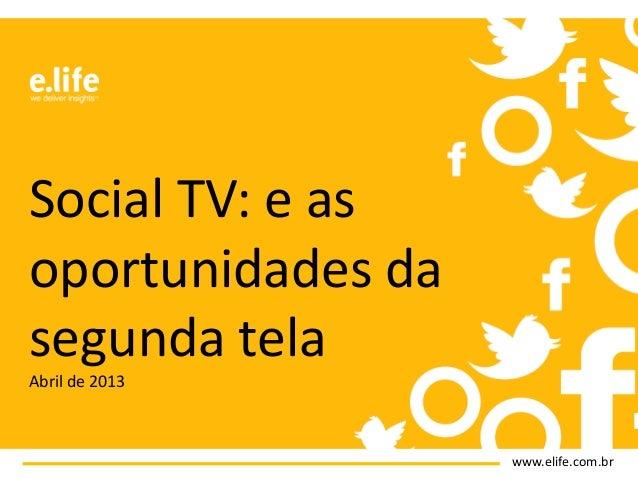 www.elife.com.brSocial TV: e asoportunidades dasegunda telaAbril de 2013