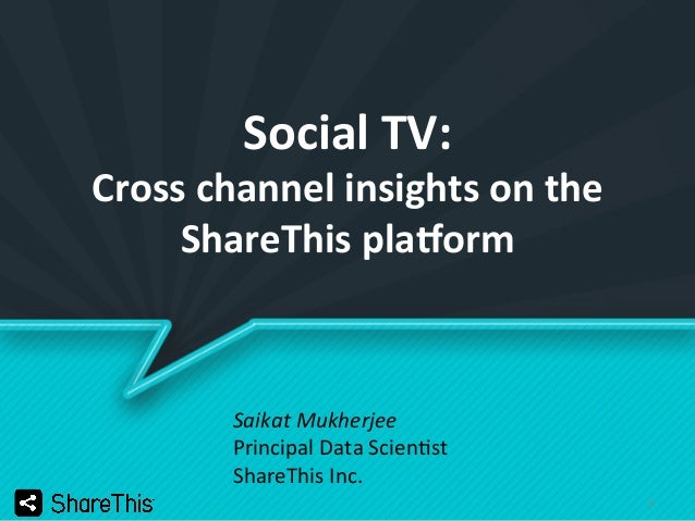 1   Social  TV:   Cross  channel  insights  on  the   ShareThis  pla4orm   Saikat  Mukherjee   Pri...
