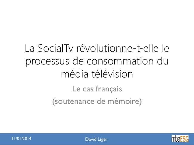 La SocialTv révolutionne-t-elle le processus de consommation du média télévision Le cas français (soutenance de mémoire)  ...