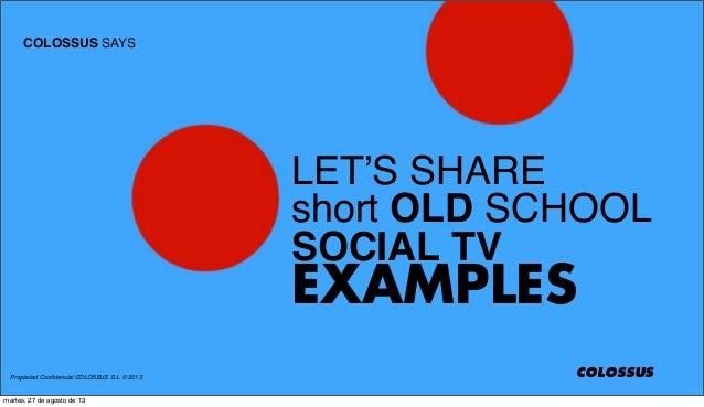 Propiedad Confidencial COLOSSUS S.L. © 2013 COLOSSUS SAYS COLOSSUS LET'S SHARE short OLD SCHOOL SOCIAL TV EXAMPLES martes, ...