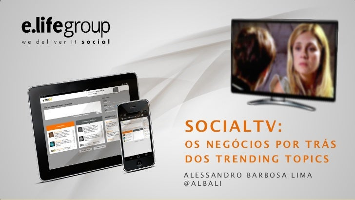SOCIALTV:OS NEGÓCIOS POR TRÁSDOS TRENDING TOPICSALESSANDRO BARBOSA LIMA@ALBALI