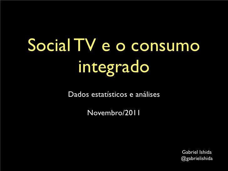 Social TV e o consumo       integrado    Dados estatísticos e análises          Novembro/2011                             ...