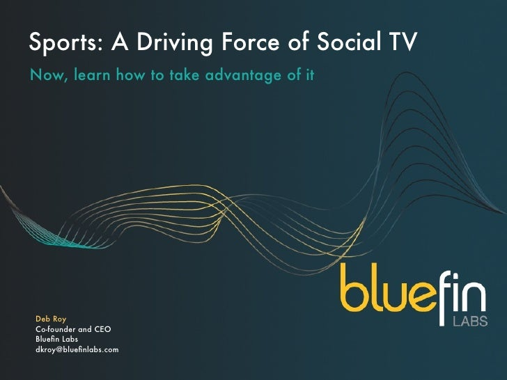 Sports: A Driving Force of Social TVNow, learn how to take advantage of itDeb RoyCo-founder and CEOBluefin Labsdkroy@bluefin...