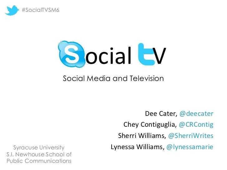 Social Media and Television Dee Cater,  @deecater Chey Contiguglia,  @CRContig Sherri Williams,  @SherriWrites Lynessa Wil...