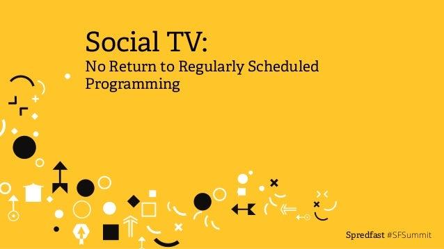 Social TV:  No Return to Regularly Scheduled  Programming  Spredfast  #SFSummit