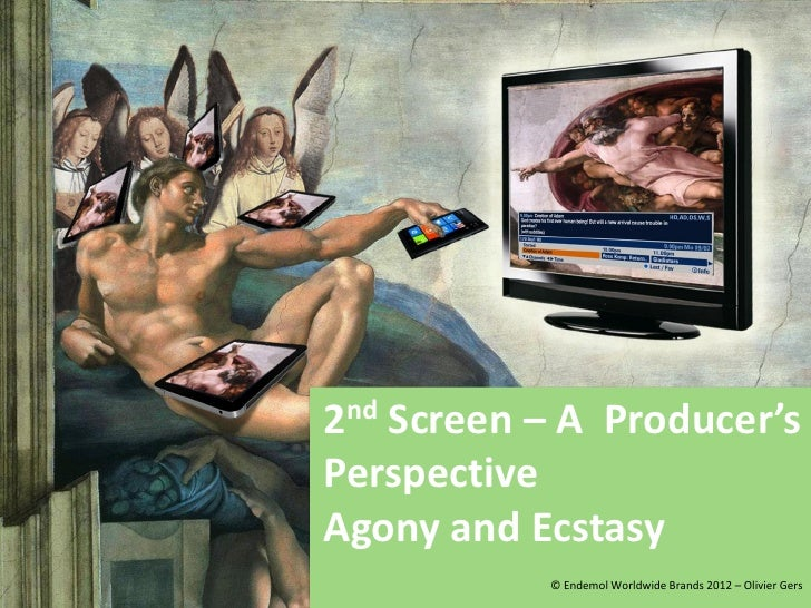 2nd Screen – A Producer'sPerspectiveAgony and Ecstasy           © Endemol Worldwide Brands 2012 – Olivier Gers