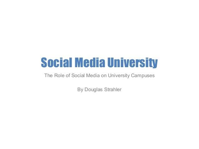 Social Media University The Role of Social Media on University Campuses By Douglas Strahler