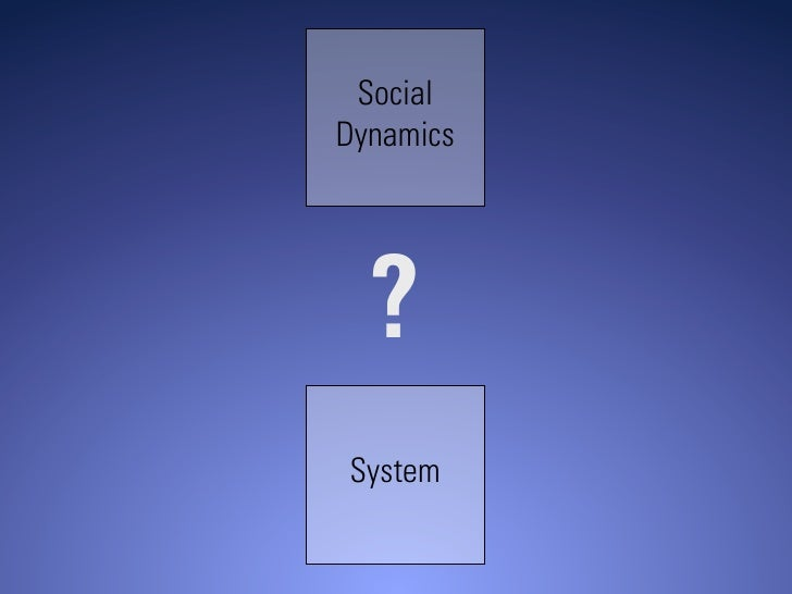 Social Dynamics       ? System