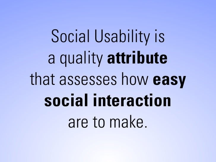 Social Usability is    a quality attribute that assesses how easy   social interaction       are to make.
