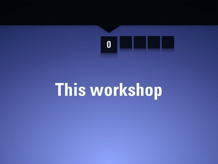 0    This workshop