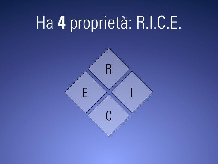 Ha 4 proprietà: R.I.C.E.             R        E       I            C