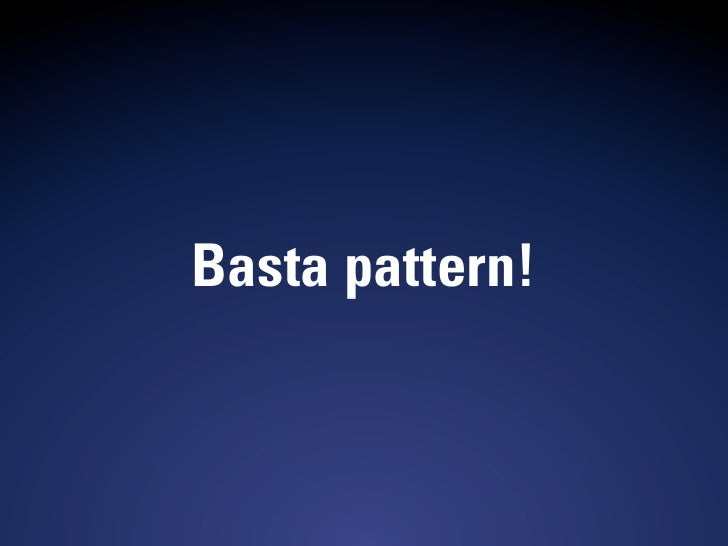 Basta pattern!