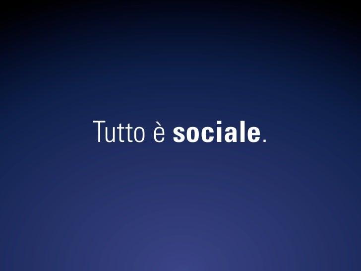 Tutto è sociale.