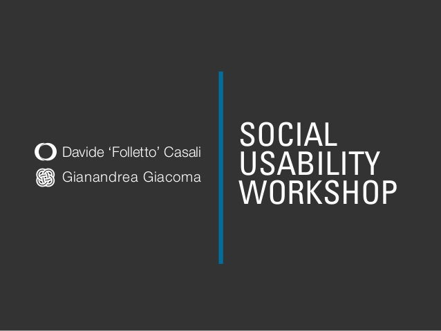 SOCIAL                           USABILITYDavide 'Folletto' CasaliGianandrea Giacoma                           WORKSHOP