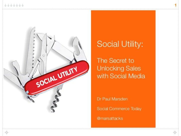 1                    Social Utility:                    The Secret to                    Unlocking Sales         TIL IT Y ...