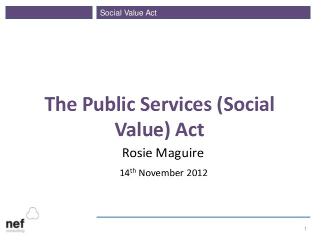 Social Value ActThe Public Services (Social       Value) Act            Rosie Maguire           14th November 2012        ...
