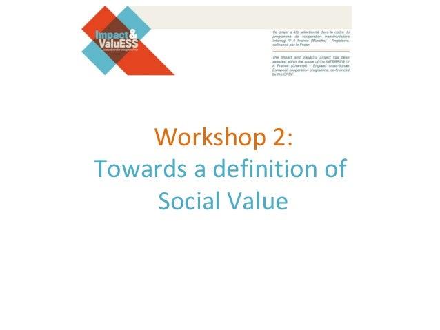 Workshop 2: Towards a definition of Social Value