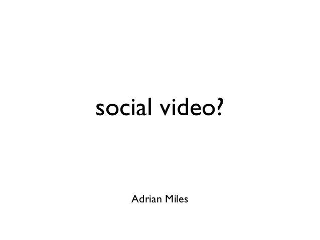 social video? Adrian Miles