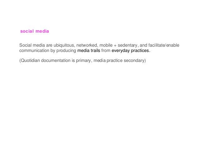 social media Social media are ubiquitous, networked, mobile + sedentary, and facilitate/enable communication by producing ...
