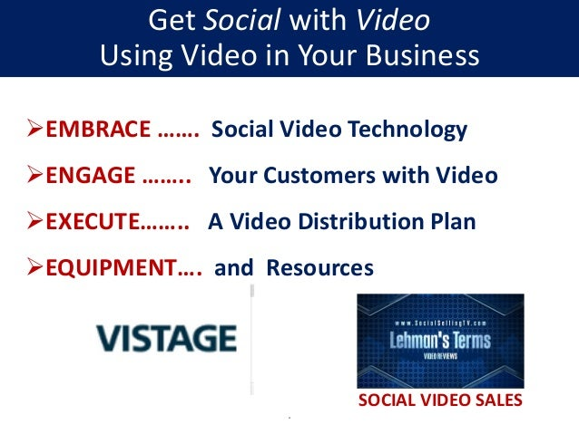 EMBRACE ……. Social Video Technology ENGAGE …….. Your Customers with Video EXECUTE…….. A Video Distribution Plan EQUIPM...