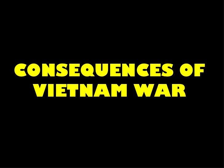 CONSEQUENCES OF VIETNAM WAR