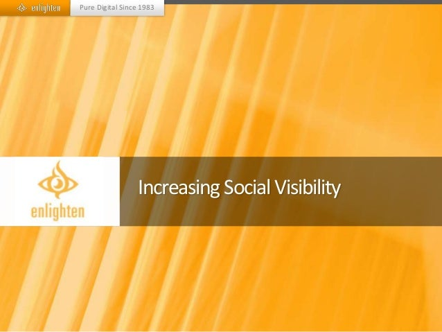 Pure Digital Since 1983                 Increasing Social Visibility